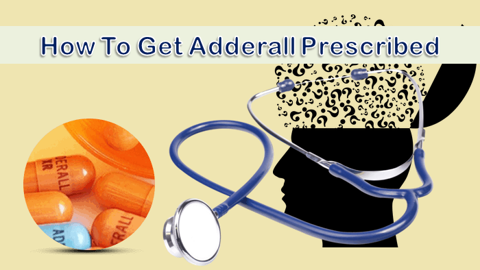 How To Get Adderall Prescribed By A Doctor Or Online?