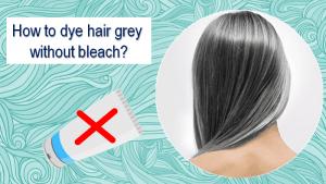 Dye Hair Grey Without Bleach
